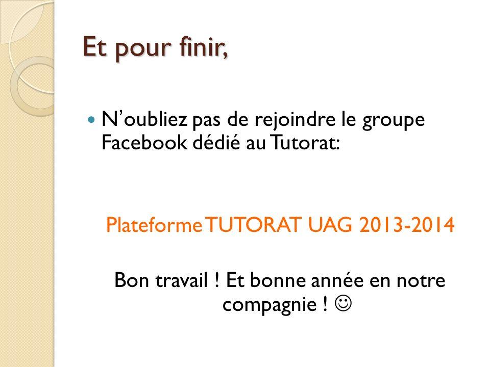 Les outils pédagogiques du Tutorat Site officiel Tutorat : http://apps.martinique.univ-ag.fr/tutorat/ Forum : http://tutorat97.leforum.eu/index.php Plateforme Pédagogique de lUAG : http://e-uag.univ-ag.fr/ Facebook Plateforme TUTORAT UAG 2013-2014