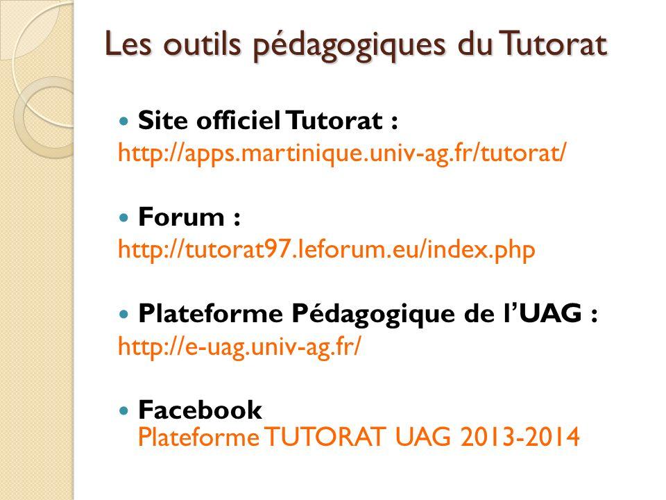 Les outils pédagogiques du Tutorat Site officiel Tutorat : http://apps.martinique.univ-ag.fr/tutorat/ Forum : http://tutorat97.leforum.eu/index.php Pl