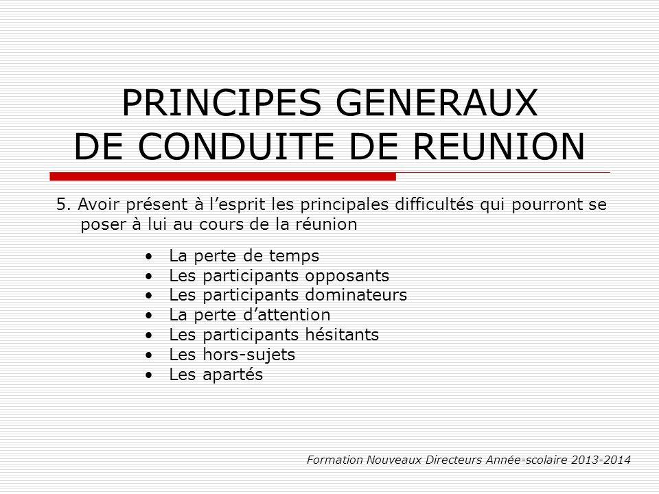 PRINCIPES GENERAUX DE CONDUITE DE REUNION Formation Nouveaux Directeurs Année-scolaire 2013-2014 5.