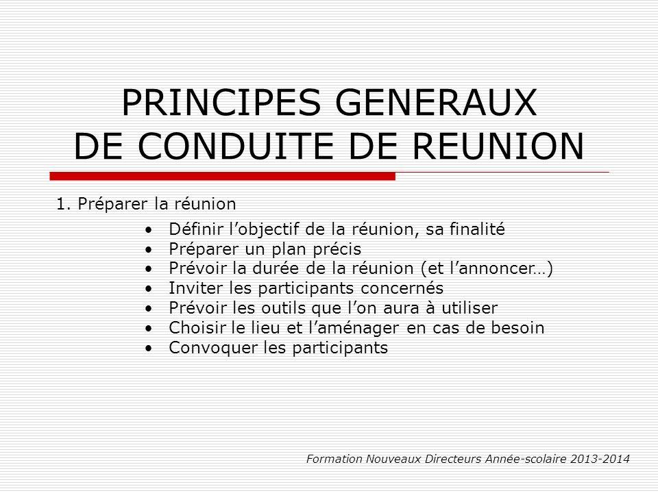 PRINCIPES GENERAUX DE CONDUITE DE REUNION Formation Nouveaux Directeurs Année-scolaire 2013-2014 1.