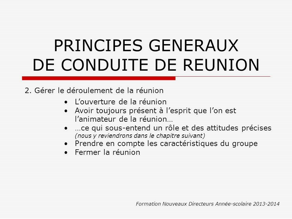 PRINCIPES GENERAUX DE CONDUITE DE REUNION Formation Nouveaux Directeurs Année-scolaire 2013-2014 3.