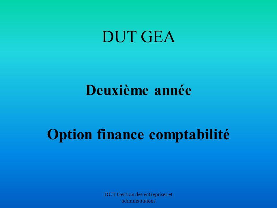 DUT Gestion des entreprises et administrations DUT GEA Deuxième année Option finance comptabilité
