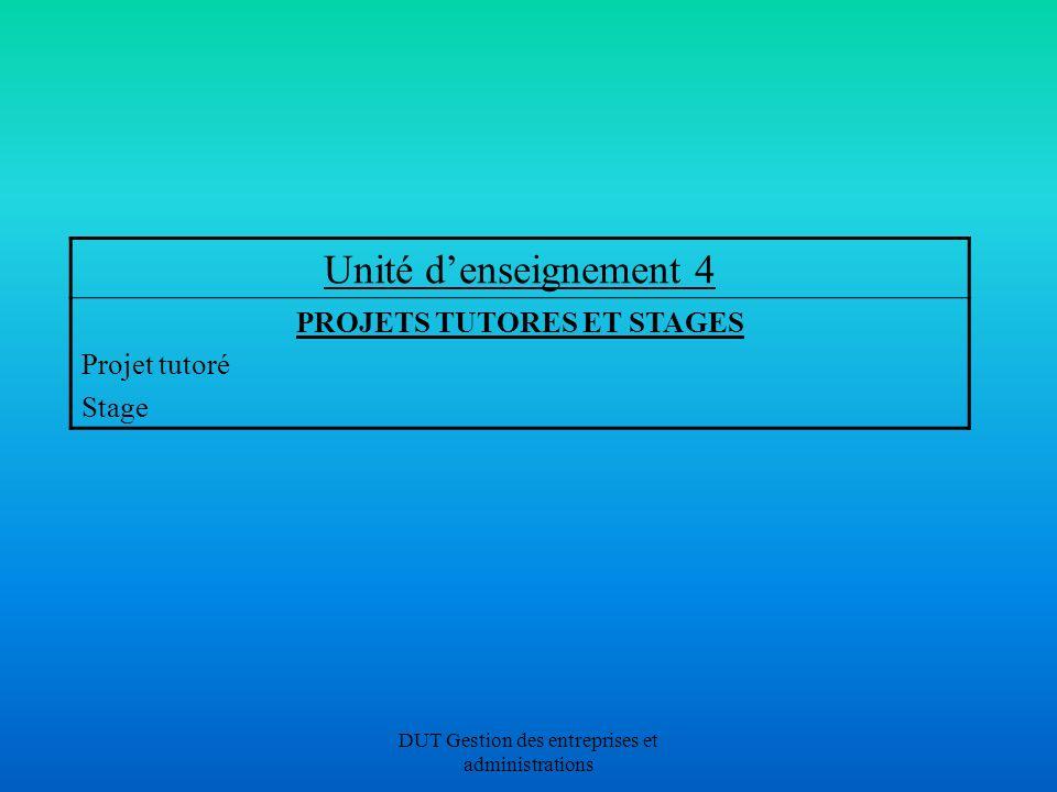 DUT Gestion des entreprises et administrations Unité denseignement 4 PROJETS TUTORES ET STAGES Projet tutoré Stage