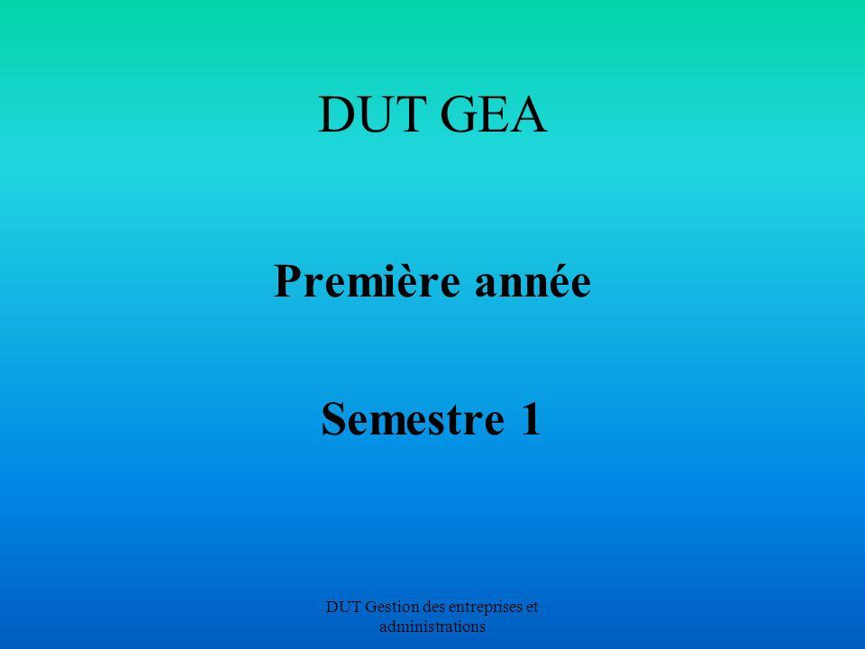 DUT Gestion des entreprises et administrations DUT GEA Première année Semestre 1