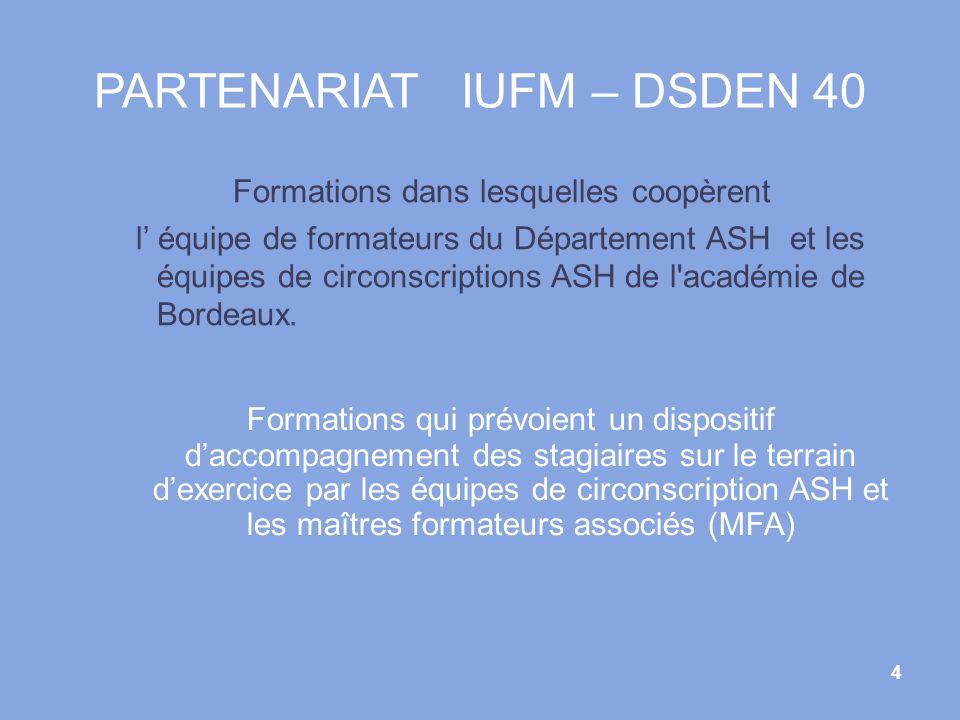 4 Formations dans lesquelles coopèrent l équipe de formateurs du Département ASH et les équipes de circonscriptions ASH de l'académie de Bordeaux. PAR
