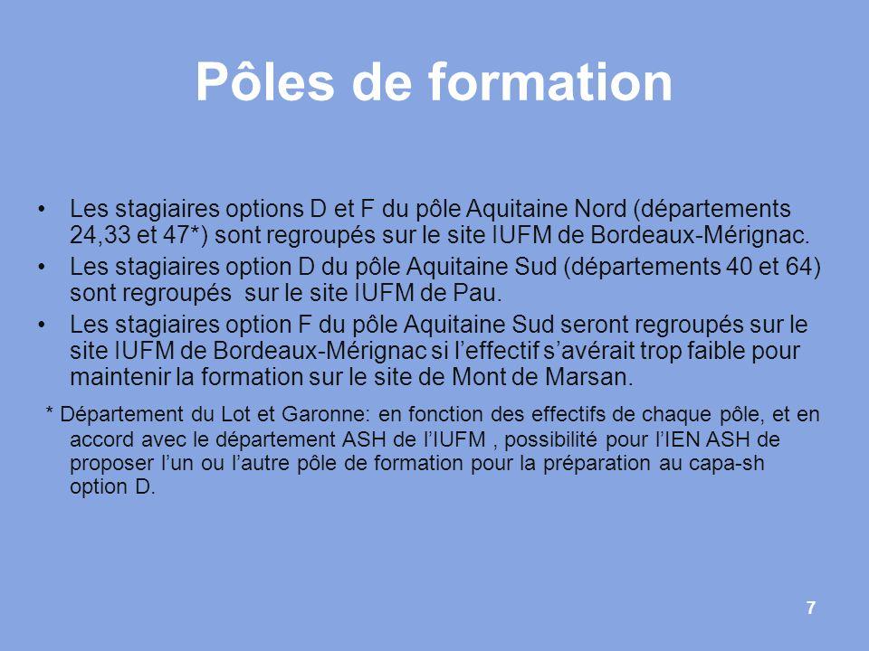 7 Pôles de formation Les stagiaires options D et F du pôle Aquitaine Nord (départements 24,33 et 47*) sont regroupés sur le site IUFM de Bordeaux-Méri