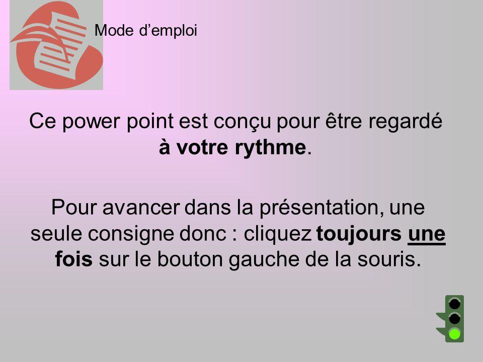 Pour avancer dans la présentation, une seule consigne donc : cliquez toujours une fois sur le bouton gauche de la souris. Ce power point est conçu pou
