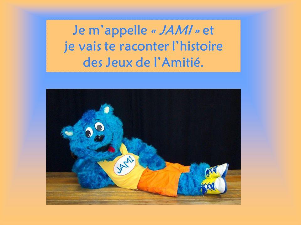 Je mappelle « JAMI » et je vais te raconter lhistoire des Jeux de lAmitié.