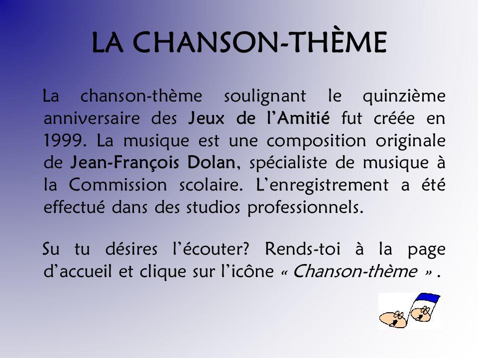 LA CHANSON-THÈME La chanson-thème soulignant le quinzième anniversaire des Jeux de lAmitié fut créée en 1999.