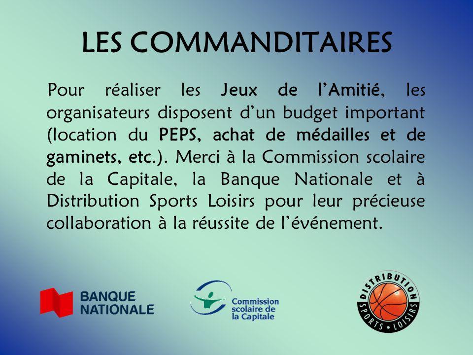 LES COMMANDITAIRES Pour réaliser les Jeux de lAmitié, les organisateurs disposent dun budget important (location du PEPS, achat de médailles et de gaminets, etc.).