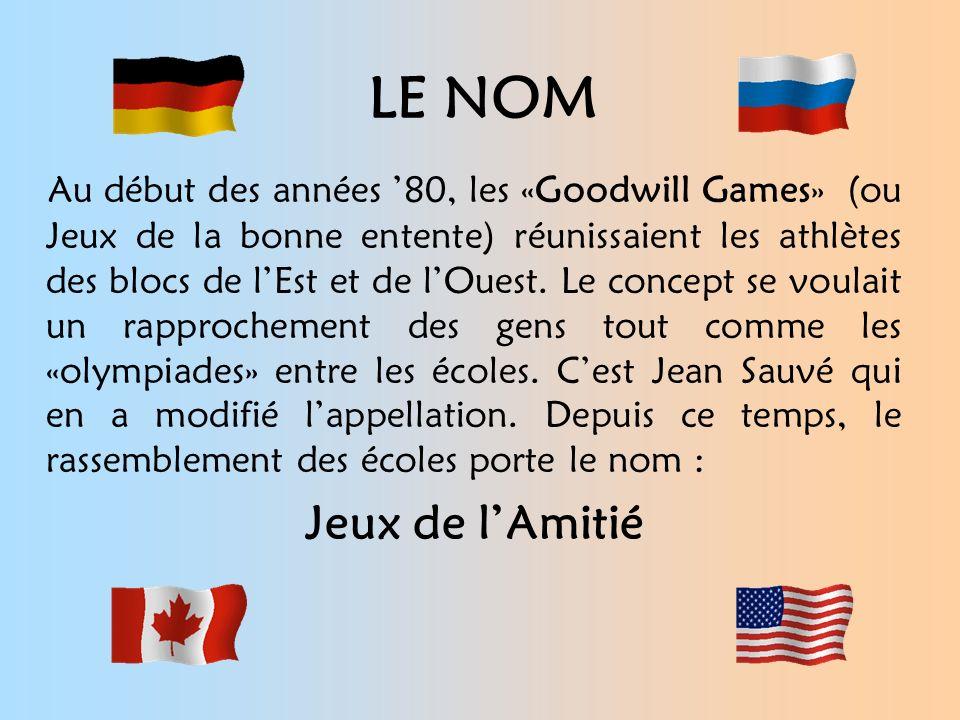 LE NOM Au début des années 80, les «Goodwill Games» (ou Jeux de la bonne entente) réunissaient les athlètes des blocs de lEst et de lOuest.