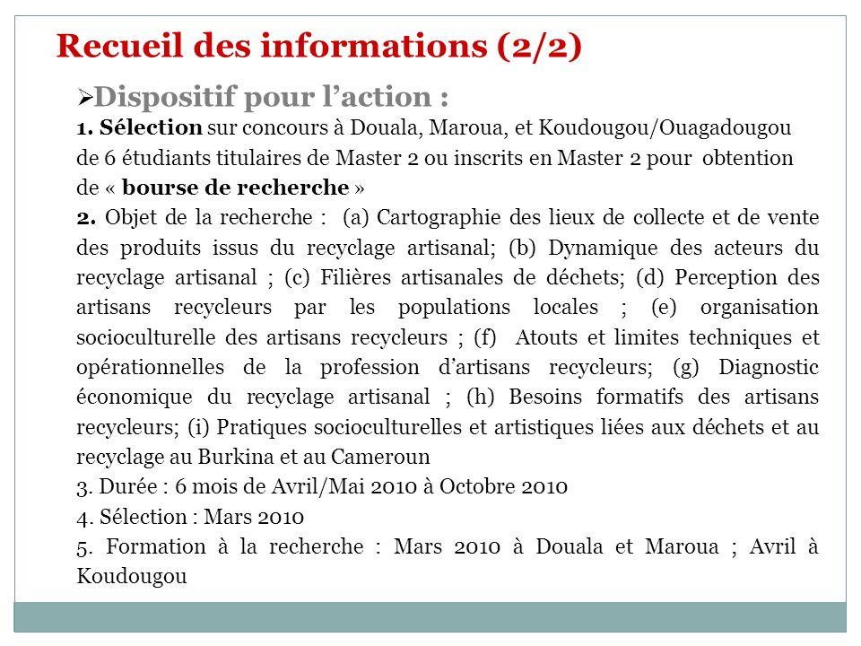 Recueil des informations (2/2) Dispositif pour laction : 1. Sélection sur concours à Douala, Maroua, et Koudougou/Ouagadougou de 6 étudiants titulaire