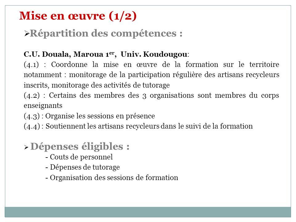Mise en œuvre (1/2) Répartition des compétences : C.U. Douala, Maroua 1 er, Univ. Koudougou: (4.1) : Coordonne la mise en œuvre de la formation sur le