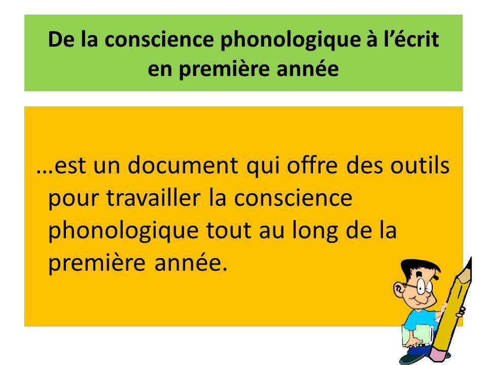 De la conscience phonologique à lécrit en première année …est un document qui offre des outils pour travailler la conscience phonologique tout au long de la première année.