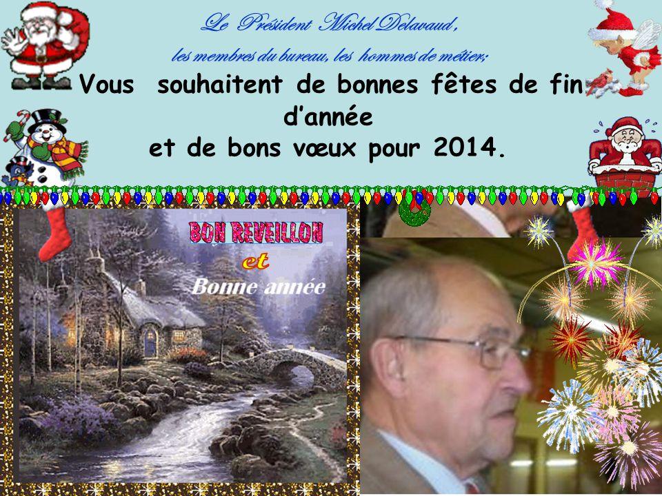 Le Président Michel Delavaud, les membres du bureau, les hommes de métier; V ous souhaitent de bonnes fêtes de fin dannée et de bons vœux pour 2014.