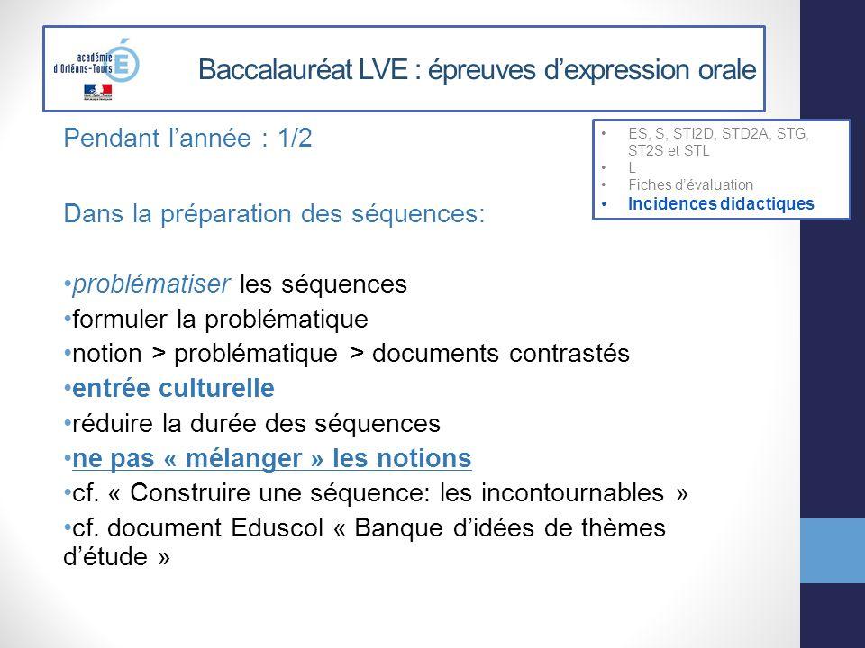 Baccalauréat LVE : épreuves dexpression orale Pendant lannée : 1/2 Dans la préparation des séquences: problématiser les séquences formuler la probléma