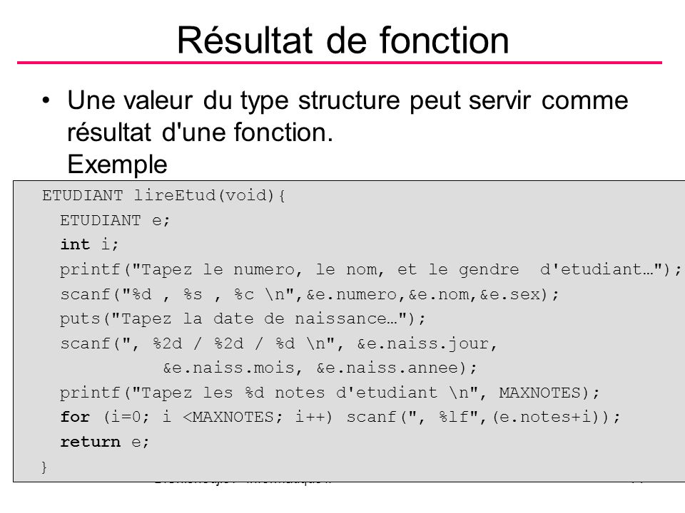 B.Shishedjiev - Informatique II14 Résultat de fonction Une valeur du type structure peut servir comme résultat d'une fonction. Exemple ETUDIANT lireEt