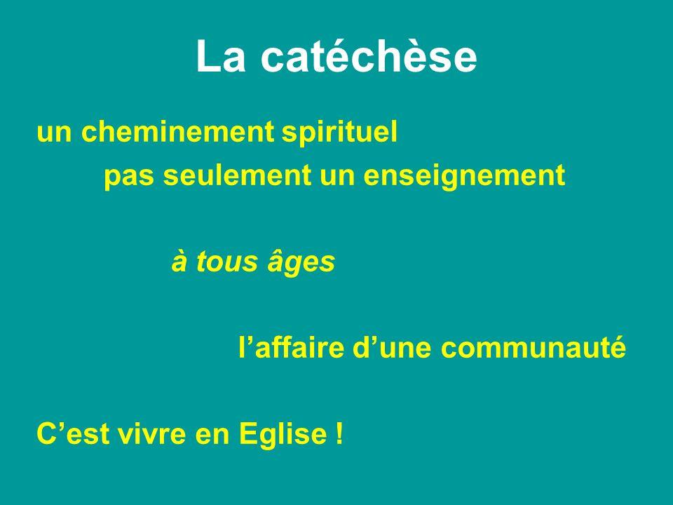 La catéchèse un cheminement spirituel pas seulement un enseignement à tous âges laffaire dune communauté Cest vivre en Eglise !