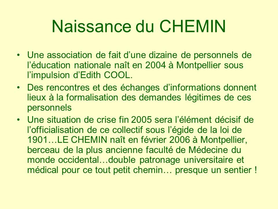 Naissance du CHEMIN Une association de fait dune dizaine de personnels de léducation nationale naît en 2004 à Montpellier sous limpulsion dEdith COOL.