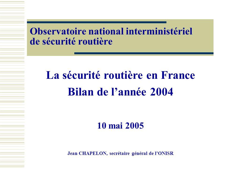 Observatoire national interministériel de sécurité routière La sécurité routière en France Bilan de lannée 2004 10 mai 2005 Jean CHAPELON, secrétaire général de lONISR
