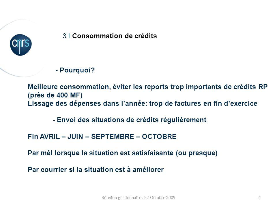 4Réunion gestionnaires 22 Octobre 2009 3 I Consommation de crédits - Pourquoi.