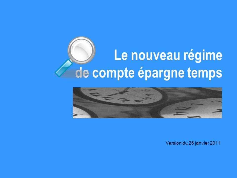 Le nouveau régime de compte épargne temps Version du 26 janvier 2011