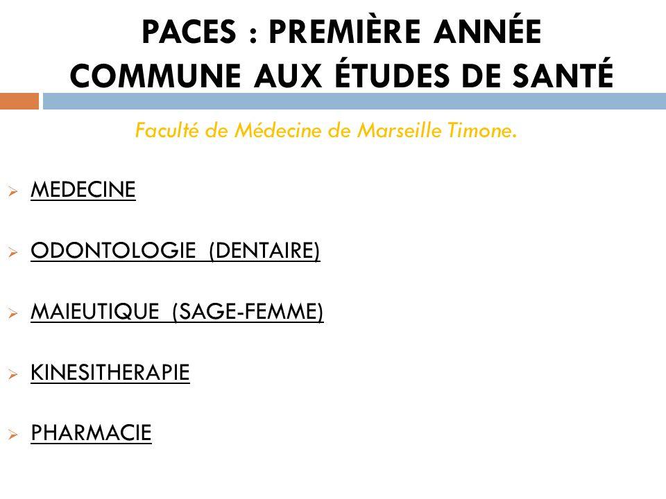 PACES : PREMIÈRE ANNÉE COMMUNE AUX ÉTUDES DE SANTÉ Faculté de Médecine de Marseille Timone. MEDECINE ODONTOLOGIE (DENTAIRE) MAIEUTIQUE (SAGE-FEMME) KI