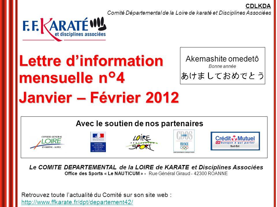Lettre dinformation mensuelle n°4 Janvier – Février 2012 Avec le soutien de nos partenaires CDLKDA Comité Départemental de la Loire de karaté et Disci
