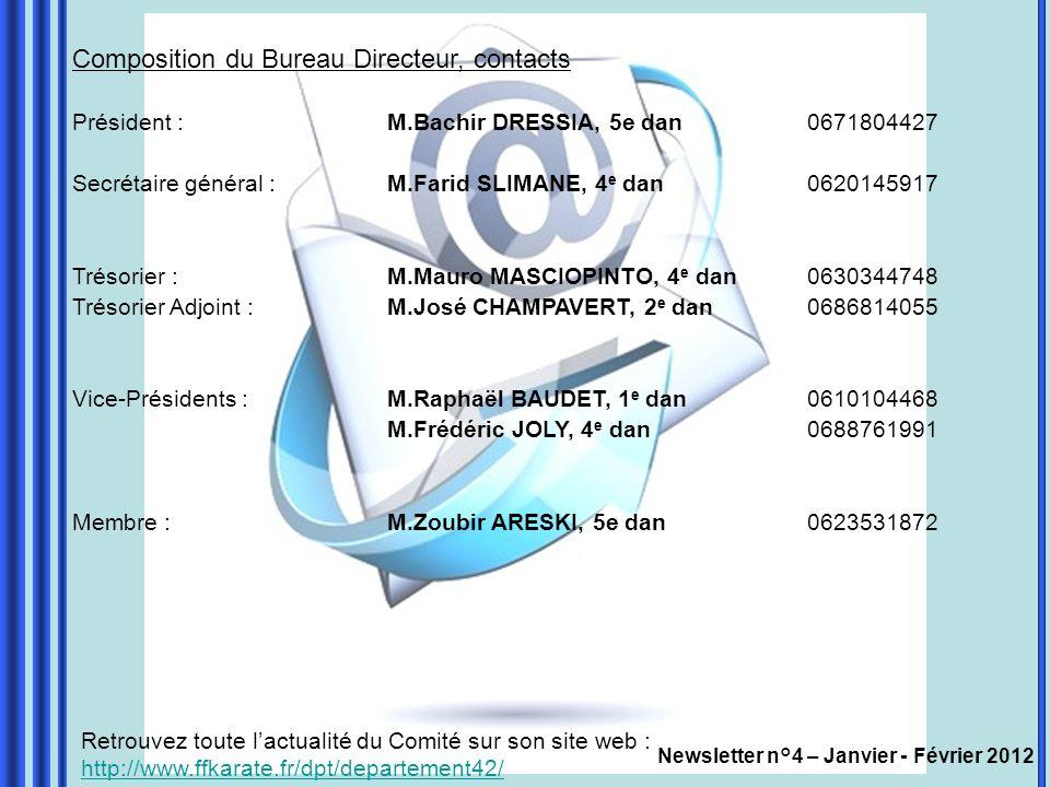 Newsletter n°4 – Janvier - Février 2012 Composition du Bureau Directeur, contacts Président : M.Bachir DRESSIA, 5e dan0671804427 Secrétaire général :M
