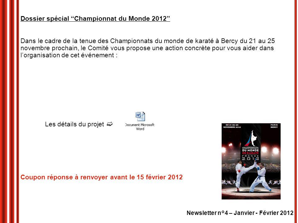 Newsletter n°4 – Janvier - Février 2012 Dossier spécial Championnat du Monde 2012 Dans le cadre de la tenue des Championnats du monde de karaté à Berc