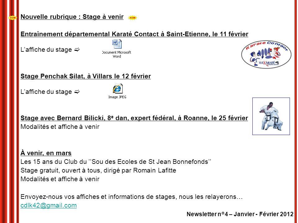 Newsletter n°4 – Janvier - Février 2012 Composition du Bureau Directeur, contacts Président : M.Bachir DRESSIA, 5e dan0671804427 Secrétaire général :M.Farid SLIMANE, 4 e dan0620145917 Trésorier :M.Mauro MASCIOPINTO, 4 e dan0630344748 Trésorier Adjoint :M.José CHAMPAVERT, 2 e dan0686814055 Vice-Présidents :M.Raphaël BAUDET, 1 e dan0610104468 M.Frédéric JOLY, 4 e dan0688761991 Membre : M.Zoubir ARESKI, 5e dan0623531872 Retrouvez toute lactualité du Comité sur son site web : http://www.ffkarate.fr/dpt/departement42/