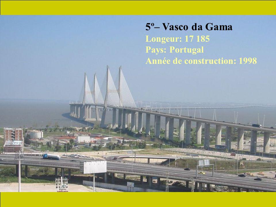 6º– Penang Longeur: 13 500 mètres Payss: Malésie Année de construction: 1985