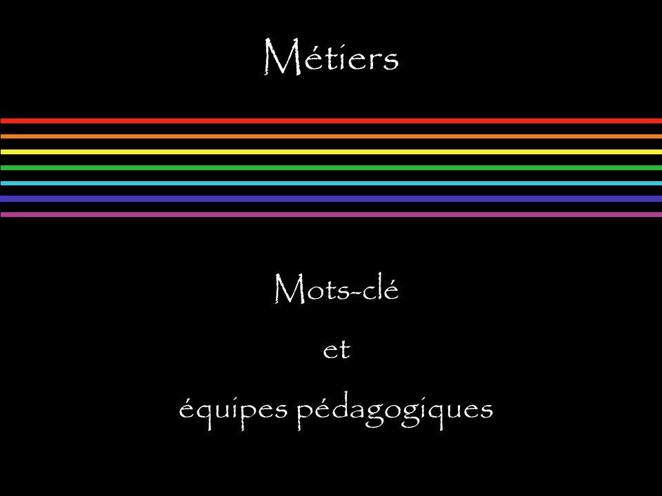 Métiers Mots-clé et équipes pédagogiques