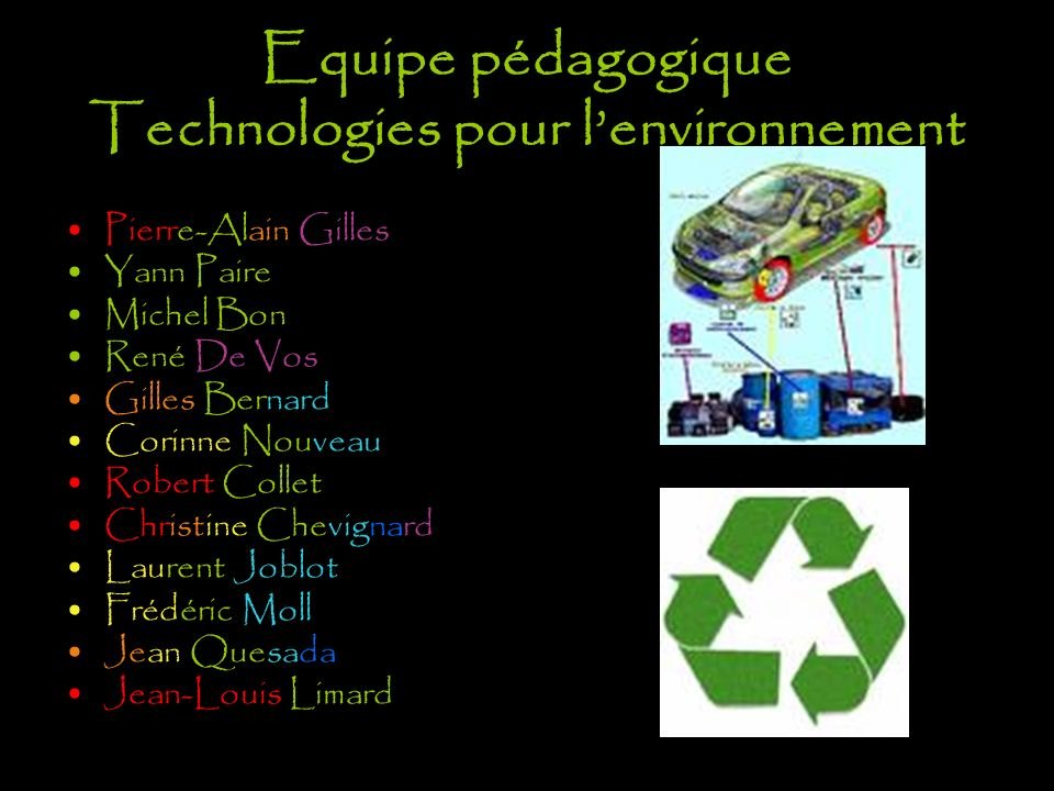 Equipe pédagogique Technologies pour lenvironnement Pierre-Alain Gilles Yann Paire Michel Bon René De Vos Gilles Bernard Corinne Nouveau Robert Collet