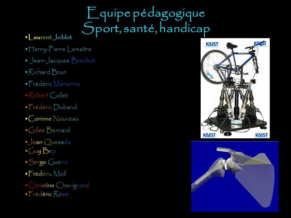 Equipe pédagogique Sport, santé, handicap Laurent Joblot Henry-Pierre Lemaître Jean-Jacques Brochot Richard Brun Frédéric Mérienne Robert Collet Frédé