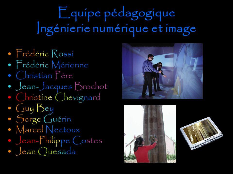 Equipe pédagogique Ingénierie numérique et image Frédéric Rossi Frédéric Mérienne Christian Père Jean-Jacques Brochot Christine Chevignard Guy Bey Ser