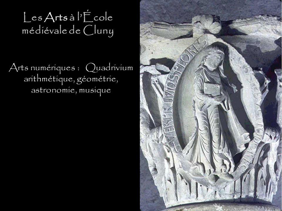 Arts numériques : Quadrivium arithmétique, géométrie, astronomie, musique Arts de la parole : Trivium grammaire, dialectique, rhétorique Les Arts à lÉcole médiévale de Cluny