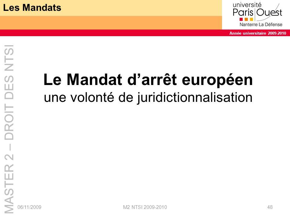 MASTER 2 – DROIT DES NTSI Année universitaire 2009-2010 MASTER 2 – DROIT DES NTSI Année universitaire 2009-2010 Le Mandat darrêt Européen 06/11/2009M2 NTSI 2009-201049 Origine et apport - Créé par une décision cadre du conseil de lUE du 13 juin 2002 (2002/584/JAI) - Introduit en droit français par la loi Perben 2 Vers une automatisation de reconnaissance des décisions judiciaires dans lespace de lUE.