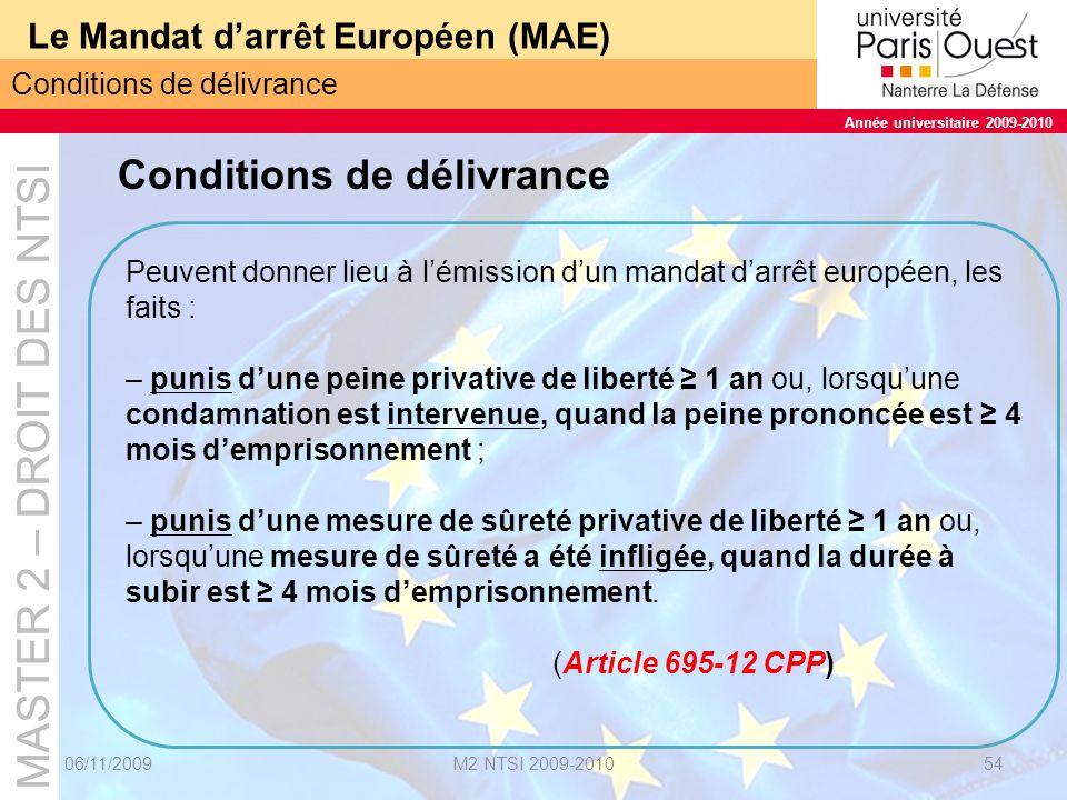 MASTER 2 – DROIT DES NTSI Année universitaire 2009-2010 MASTER 2 – DROIT DES NTSI Année universitaire 2009-2010 Le Mandat darrêt Européen (MAE) 06/11/2009M2 NTSI 2009-201055 Modalités dexécution Si la France est lEtat « requis » Le procureur général est compétent pour recevoir et exécuter le mandat darrêt européen.