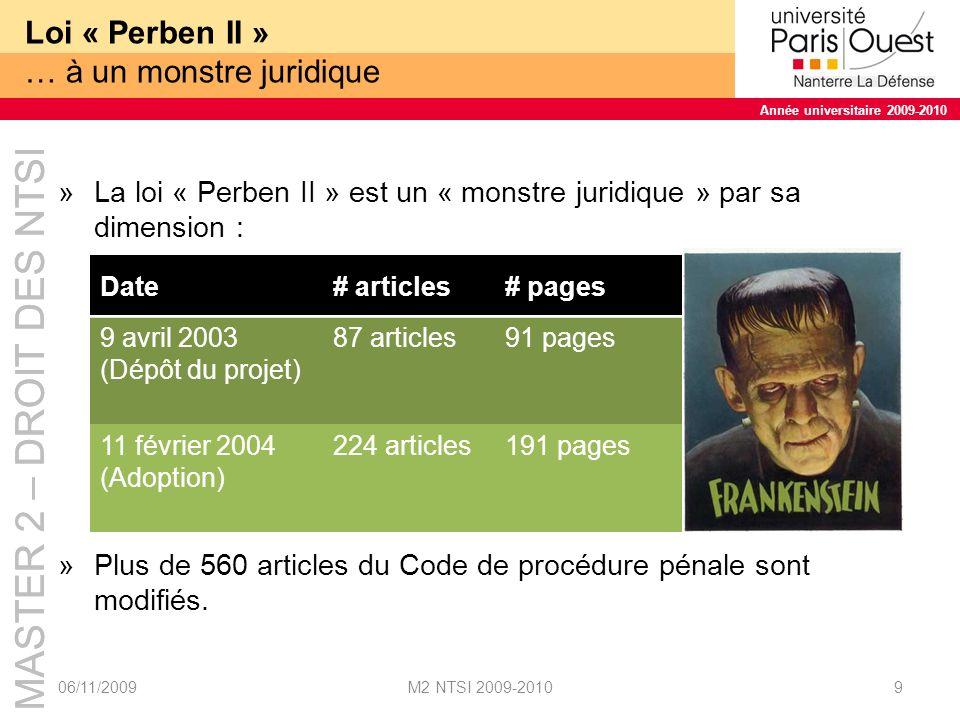 MASTER 2 – DROIT DES NTSI Année universitaire 2009-2010 MASTER 2 – DROIT DES NTSI Année universitaire 2009-2010 Loi « Perben II » … à un monstre juridique »La loi Perben II est un « monstre » inintelligible, conséquence dun travail parlementaire manquant de cohérence : Un même article du C.