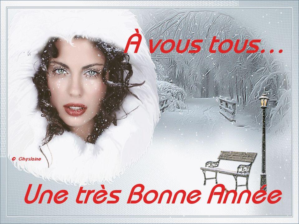 À vous tous… Une très Bonne Année © Ghyslaine