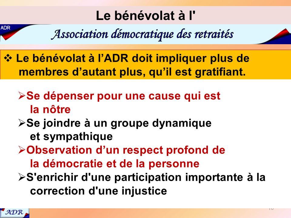 16 Le bénévolat à lADR doit impliquer plus de membres dautant plus, quil est gratifiant.