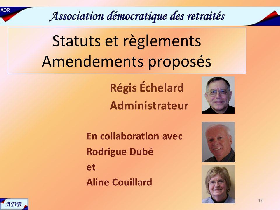 Statuts et règlements Amendements proposés Régis Échelard Administrateur 19 En collaboration avec Rodrigue Dubé et Aline Couillard