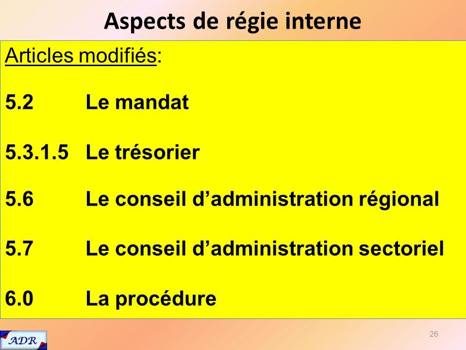 26 Articles modifiés: 5.2 Le mandat 5.3.1.5 Le trésorier 5.6 Le conseil dadministration régional 5.7 Le conseil dadministration sectoriel 6.0 La procédure