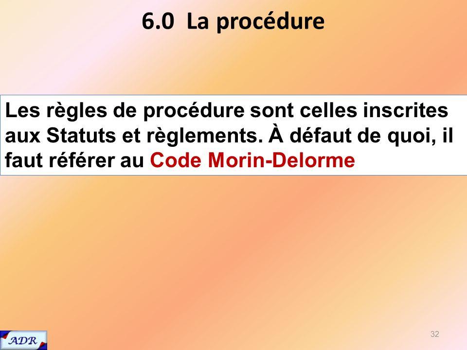 6.0 La procédure 32 Les règles de procédure sont celles inscrites aux Statuts et règlements.