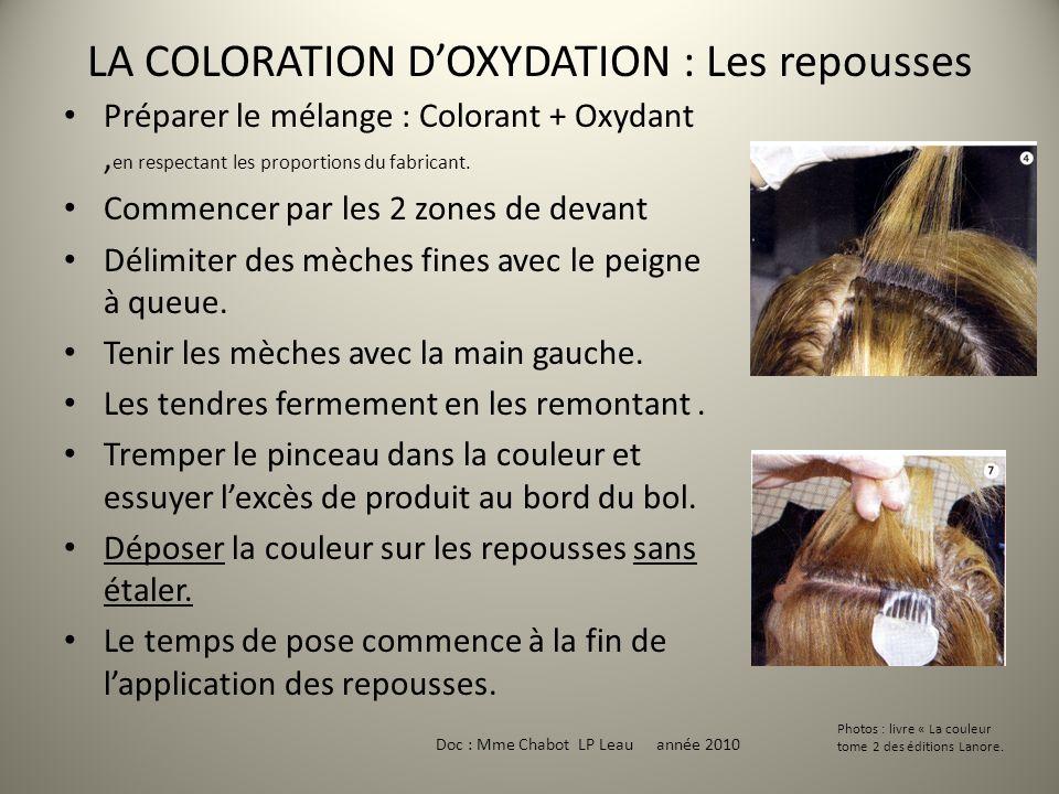 LA COLORATION DOXYDATION : Les repousses Doc : Mme Chabot LP Leau année 2010 Préparer le mélange : Colorant + Oxydant, en respectant les proportions d
