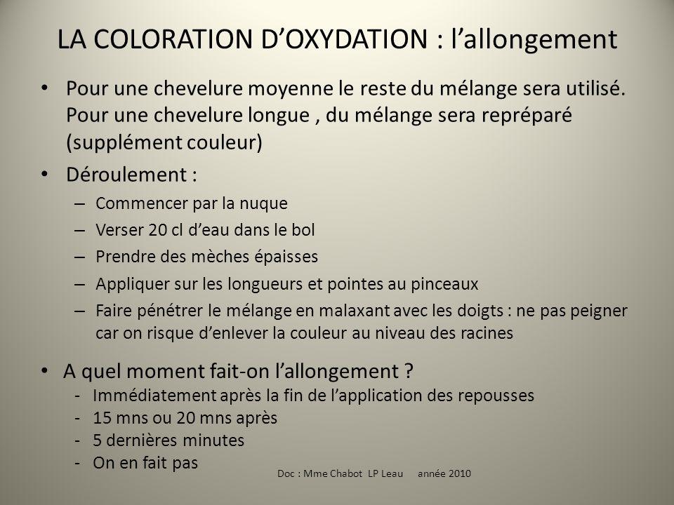 LA COLORATION DOXYDATION : lallongement Doc : Mme Chabot LP Leau année 2010 Pour une chevelure moyenne le reste du mélange sera utilisé. Pour une chev