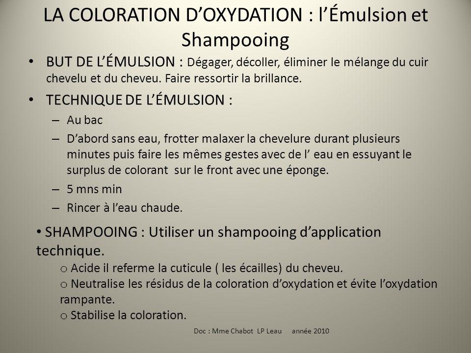 LA COLORATION DOXYDATION : lÉmulsion et Shampooing Doc : Mme Chabot LP Leau année 2010 BUT DE LÉMULSION : Dégager, décoller, éliminer le mélange du cu
