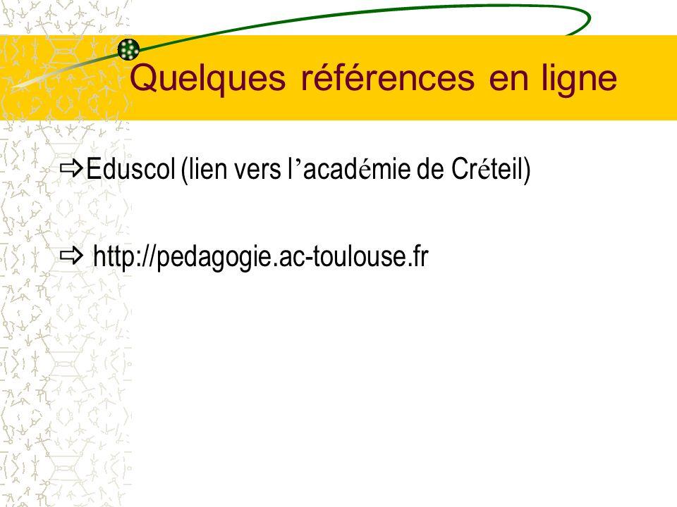 Quelques références en ligne Eduscol (lien vers l acad é mie de Cr é teil) http://pedagogie.ac-toulouse.fr
