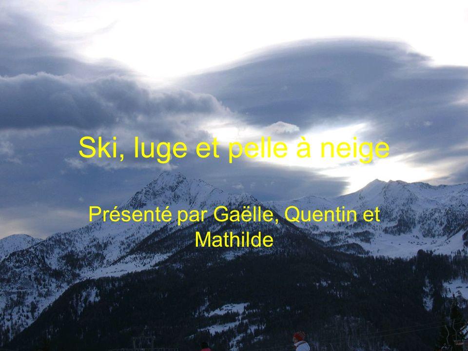 Ski, luge et pelle à neige Présenté par Gaëlle, Quentin et Mathilde